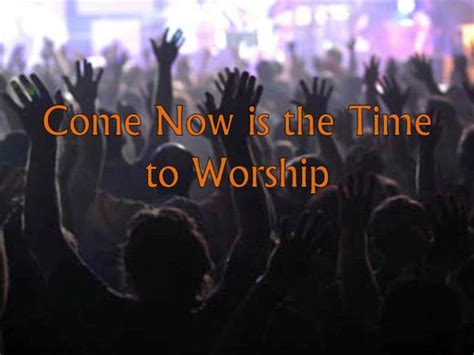Come Now is the Time to Worship |authorSTREAM